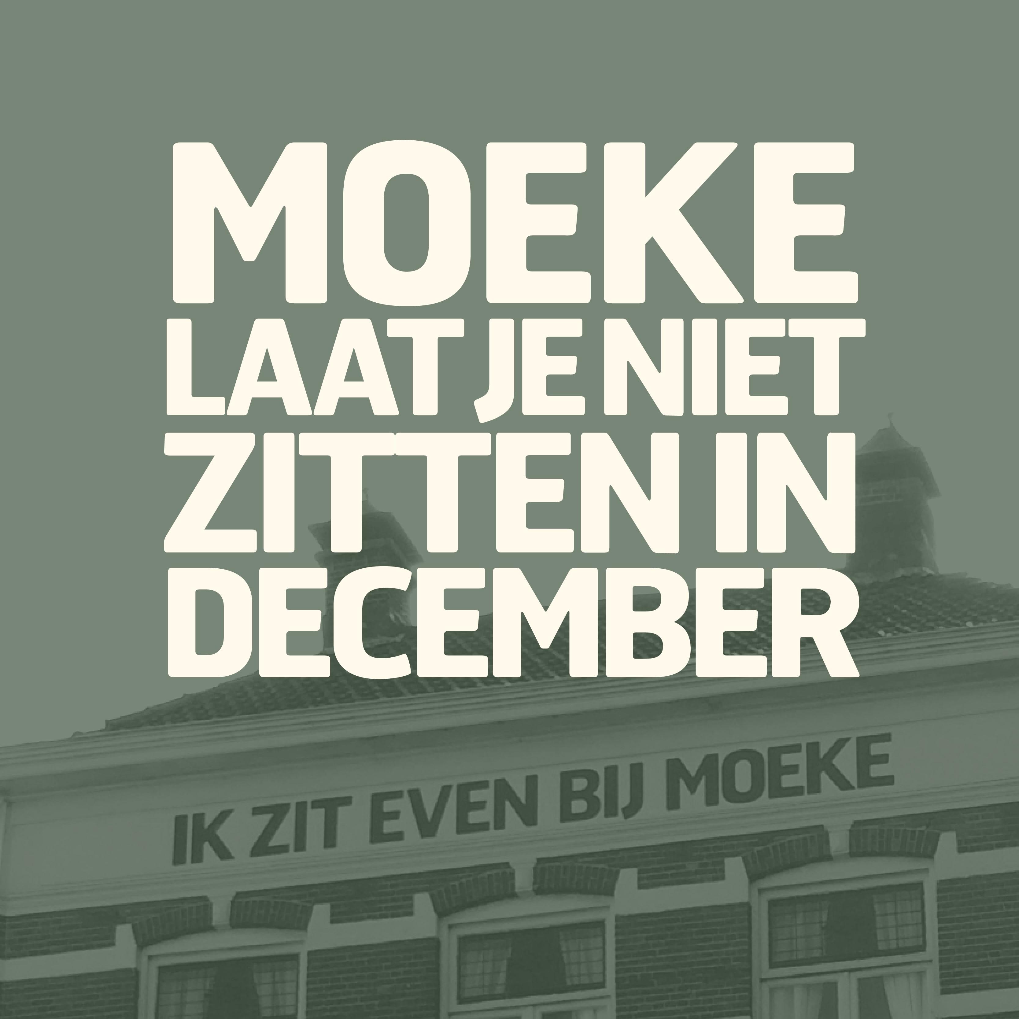 MOEKE_LAAT_JE_NIET_ZITTEN_IN_DECEMBER.jpg